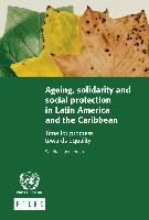 Ageing, solidarity and social protection in Latin America and the Caribbean: time for progress towards equality