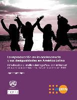 La reproducción en la adolescencia y sus desigualdades en América Latina. Introducción al análisis demográfico, con énfasis en el uso de microdatos censales de la ronda de 2010