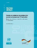 Hacia un sistema de protección social universal en El Salvador: Seguimiento de un proceso de construcción de consensos