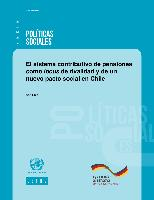 The Chilean system of contributory pensions as locus of rivalry and of a new social compact