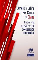 América Latina y el Caribe y China: hacia una nueva era de cooperación económica