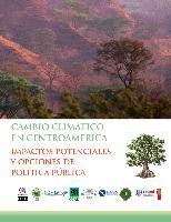 Cambio Climático en Centroamérica: impactos potenciales y opciones de política pública