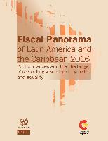Fiscal Panorama of Latin America and the Caribbean 2016: Public finances and the challenge of reconciling austerity with growth and equality