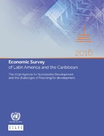 Economic Survey of Latin America and the Caribbean 2016: The 2030 Agenda for Sustainable Development and the challenges of financing for development