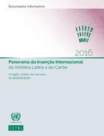 Panorama da Inserção Internacional da América Latina e do Caribe 2016: A região diante das tensões da globalização. Documento informativo