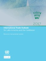 International Trade Outlook for Latin America and the Caribbean 2017: Recovery in an uncertain context