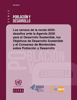 Los censos de la ronda 2020: desafíos ante la Agenda 2030 para el Desarrollo Sostenible, los Objetivos de Desarrollo Sostenible y el Consenso de Montevideo sobre Población y Desarrollo