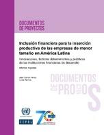 Inclusão financeira para a inserção produtiva de empresas de menor porte na América Latina: Inovações, determinantes e práticas de instituições financeiras do desenvolvimento. Informe regional