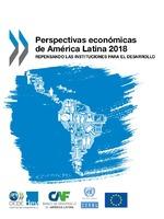Perspectivas económicas de América Latina 2018: repensando las instituciones para el desarrollo