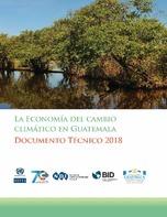 La economía del cambio climático en Guatemala: Documento técnico 2018
