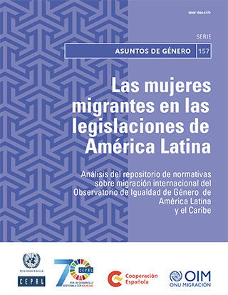 Las mujeres migrantes en las legislaciones de América Latina: análisis del repositorio de normativas sobre migración internacional del Observatorio de Igualdad de Género de América Latina y el Caribe