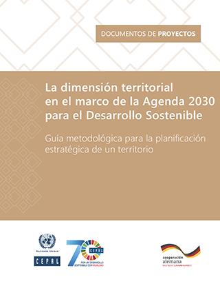 La dimensión territorial en el marco de la Agenda 2030 para el Desarrollo Sostenible: guía metodológica para la planificación estratégica de un territorio