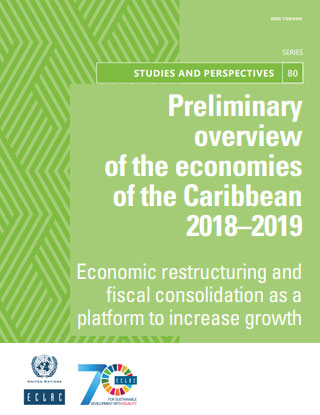 Preliminary Overview Of The Economies Of The Caribbean 2018 2019 Economic Restructuring And Fiscal Consolidation As A Platform To Increase Growth Digital Repository Economic Commission For Latin America And The Caribbean