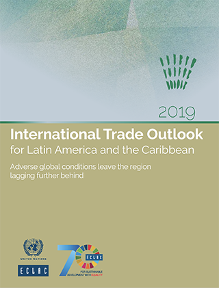 International Trade Outlook for Latin America and the Caribbean 2019: Adverse global conditions leave the region lagging further behind