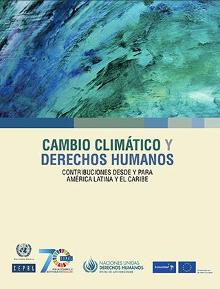 Cambio climático y derechos humanos: contribuciones desde y para América Latina y el Caribe