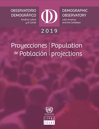 Observatorio Demográfico de América Latina y el Caribe 2019: Proyecciones de población = Demographic Observatory of Latin America and the Caribbean 2019: Population projections