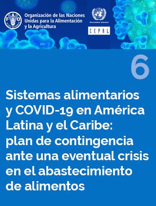 Sistemas alimentarios y COVID-19 en América Latina y el Caribe N° 6: plan de contingencia ante una eventual crisis en el abastecimiento de alimentos