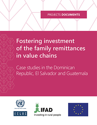 Fostering investment of the family remittances in value chains : Case studies in the Dominican Republic, El Salvador and Guatemala