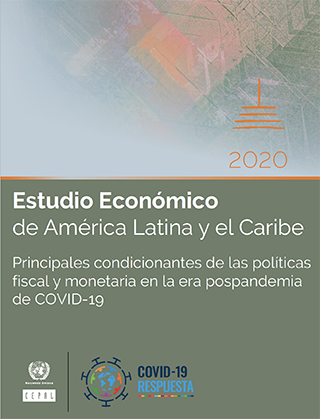 Estudio Económico de América Latina y el Caribe 2020: principales condicionantes de las políticas fiscal y monetaria en la era pospandemia de COVID-19