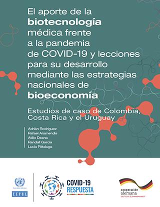 El aporte de la biotecnología médica frente a la pandemia de COVID-19 y lecciones para su desarrollo mediante las estrategias nacionales de bioeconomía: estudios de caso de Colombia, Costa Rica y el Uruguay
