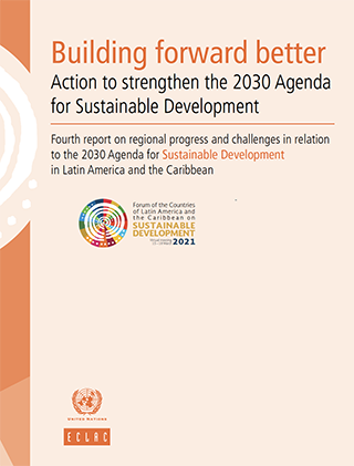 Building forward better: Action to strengthen the 2030 Agenda for Sustainable Development. Fourth report on regional progress and challenges in relation to the 2030 Agenda for Sustainable Development in Latin America and the Caribbean