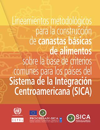 Lineamientos metodológicos para la construcción de canastas básicas de alimentos sobre la base de criterios comunes para los países del Sistema de la Integración Centroamericana (SICA)