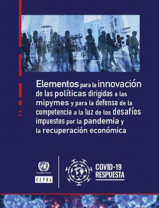 Elementos para la innovación de las políticas dirigidas a las mipymes y para la defensa de la competencia a la luz de los desafíos impuestos por la pandemia y la recuperación económica