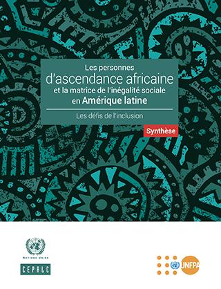Les personnes d'ascendance africaine et la matrice de l'inégalité sociale en Amérique latine: les défis de l'inclusion. Synthèse