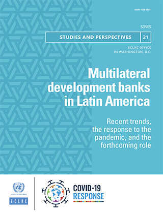 Multilateral development banks in Latin America: Recent trends, the response to the pandemic, and the forthcoming role