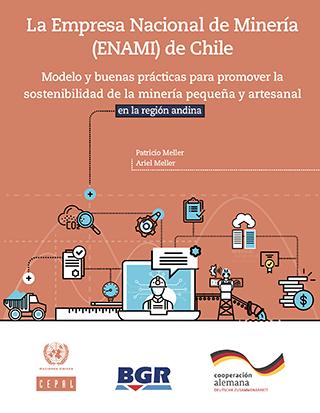 La Empresa Nacional de Minería (ENAMI) de Chile: modelo y buenas prácticas para promover la sostenibilidad de la minería pequeña y artesanal en la región andina