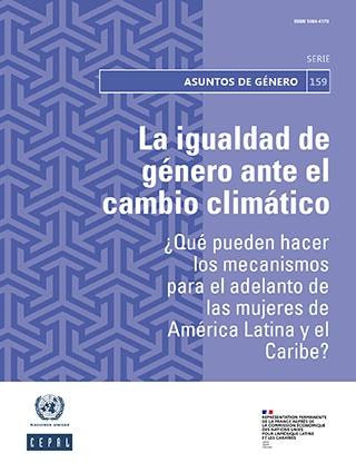La igualdad de género ante el cambio climático: ¿qué pueden hacer los mecanismos para el adelanto de las mujeres de América Latina y el Caribe?