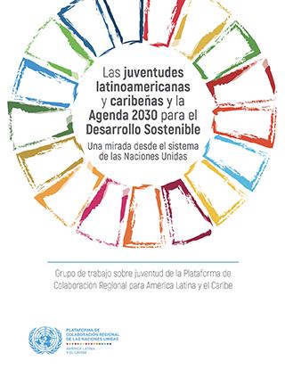 Las juventudes latinoamericanas y caribeñas y la Agenda 2030 para el Desarrollo Sostenible: una mirada desde el sistema de las Naciones Unidas
