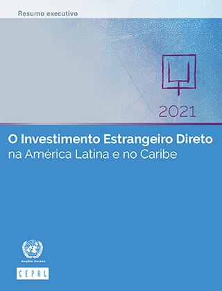 O Investimento Estrangeiro Direto na América Latina e no Caribe 2021. Resumo executivo