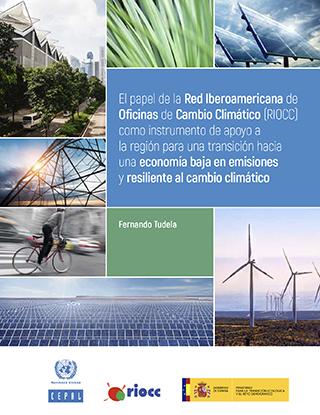 El papel de la Red Iberoamericana de Oficinas de Cambio Climático (RIOCC) como instrumento de apoyo a la región para una transición hacia una economía baja en emisiones y resiliente al cambio climático