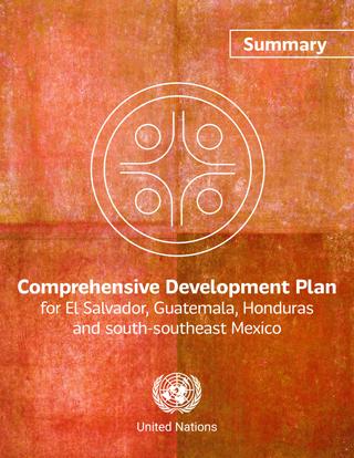Comprehensive Development Plan for El Salvador, Guatemala, Honduras and south-southeast Mexico. Summary
