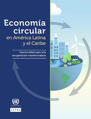 Economía circular en América Latina y el Caribe: oportunidad para una recuperación transformadora
