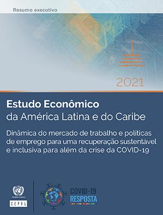 Estudo Econômico da América Latina e do Caribe 2021: Dinâmica do mercado de trabalho e políticas de emprego para uma recuperação sustentável e inclusiva para além da crise da COVID-19. Resumo Executivo
