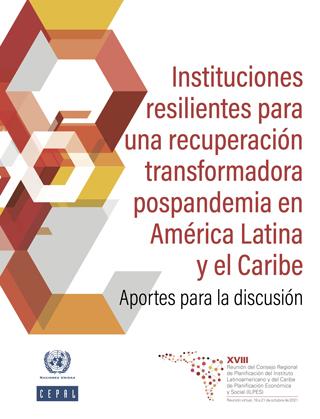 Instituciones resilientes para una recuperación transformadora pospandemia en América Latina y el Caribe: aportes para la discusión