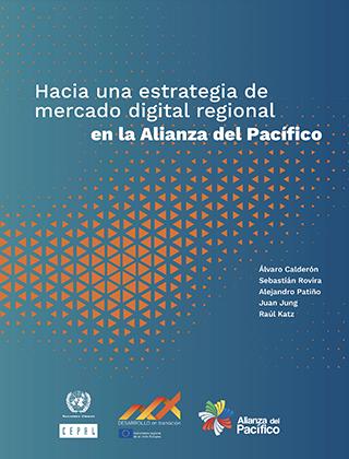 Hacia una estrategia de mercado digital regional en la Alianza del Pacífico